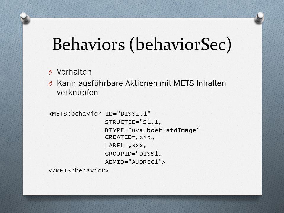 Behaviors (behaviorSec) O Verhalten O Kann ausführbare Aktionen mit METS Inhalten verknüpfen <METS:behavior ID= DISS1.1 STRUCTID= S1.1 BTYPE= uva-bdef:stdImage CREATED=xxx LABEL=xxx GROUPID= DISS1 ADMID= AUDREC1 >