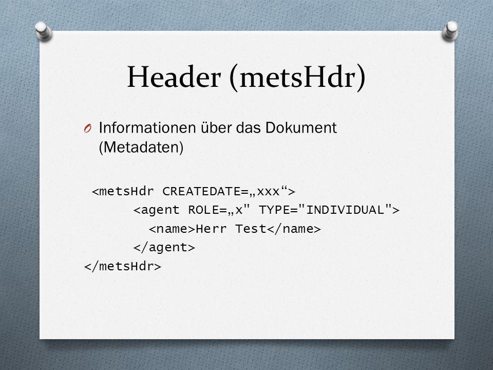 Header (metsHdr) O Informationen über das Dokument (Metadaten) Herr Test