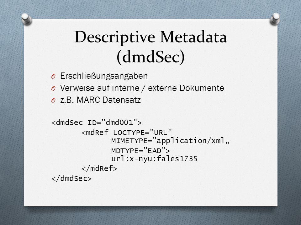 Descriptive Metadata (dmdSec) O Erschließungsangaben O Verweise auf interne / externe Dokumente O z.B.