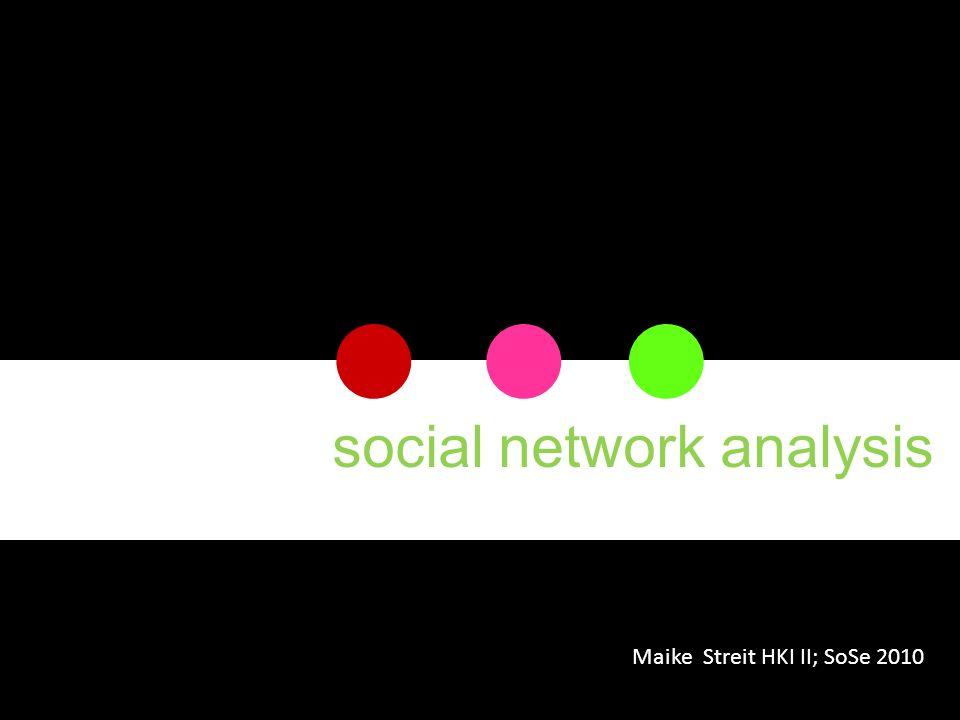 social network analysis Maike Streit HKI II; SoSe 2010
