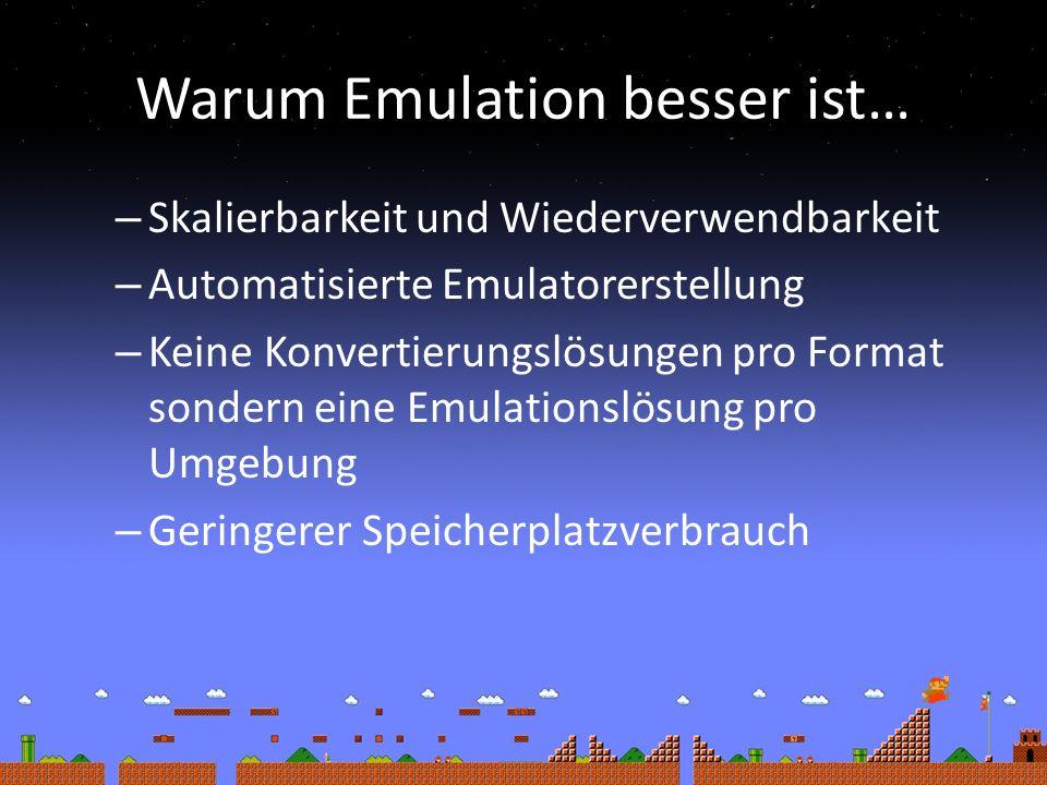 Warum Emulation besser ist… – Skalierbarkeit und Wiederverwendbarkeit – Automatisierte Emulatorerstellung – Keine Konvertierungslösungen pro Format sondern eine Emulationslösung pro Umgebung – Geringerer Speicherplatzverbrauch
