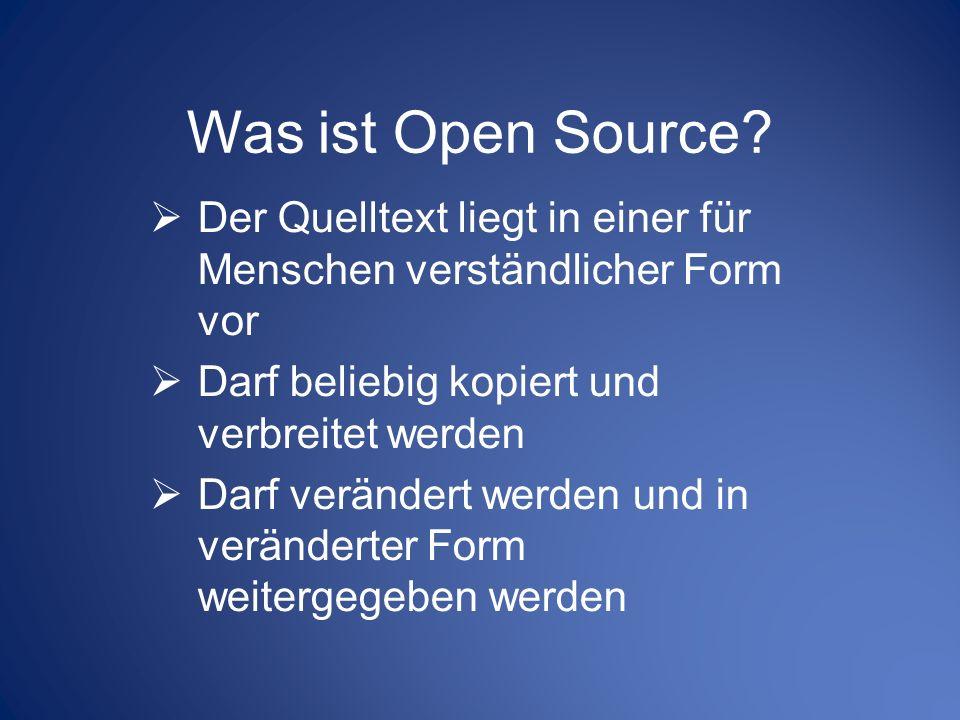 Was ist Open Source? Der Quelltext liegt in einer für Menschen verständlicher Form vor Darf beliebig kopiert und verbreitet werden Darf verändert werd