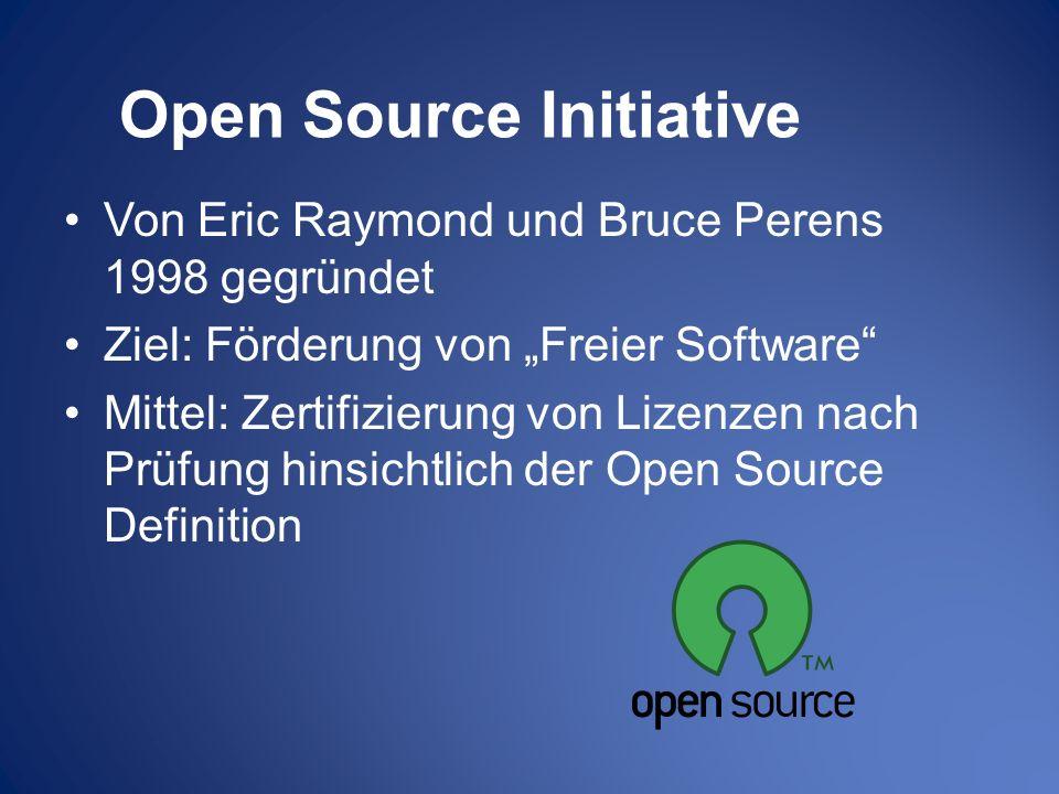Open Source Initiative Von Eric Raymond und Bruce Perens 1998 gegründet Ziel: Förderung von Freier Software Mittel: Zertifizierung von Lizenzen nach P