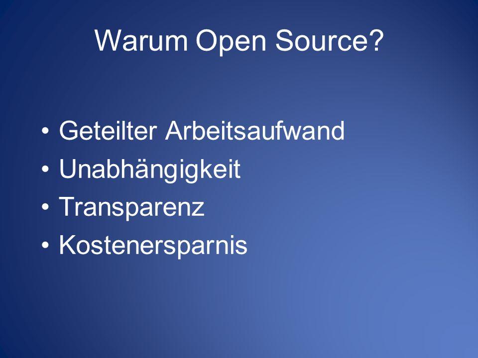 Warum Open Source? Geteilter Arbeitsaufwand Unabhängigkeit Transparenz Kostenersparnis