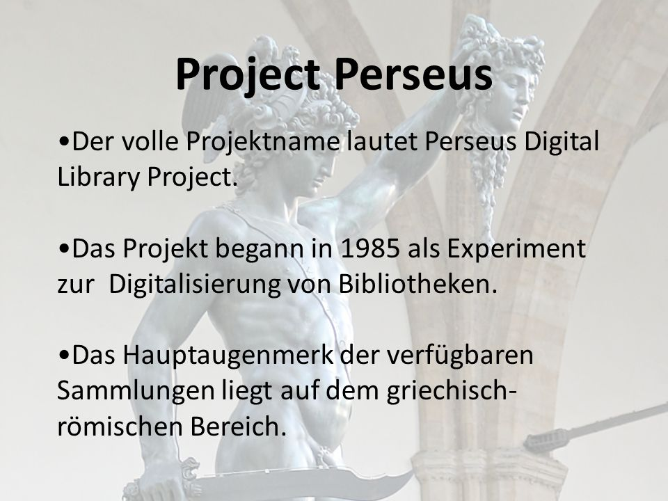 Project Perseus Der volle Projektname lautet Perseus Digital Library Project.