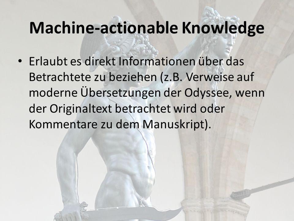 Machine-actionable Knowledge Erlaubt es direkt Informationen über das Betrachtete zu beziehen (z.B.
