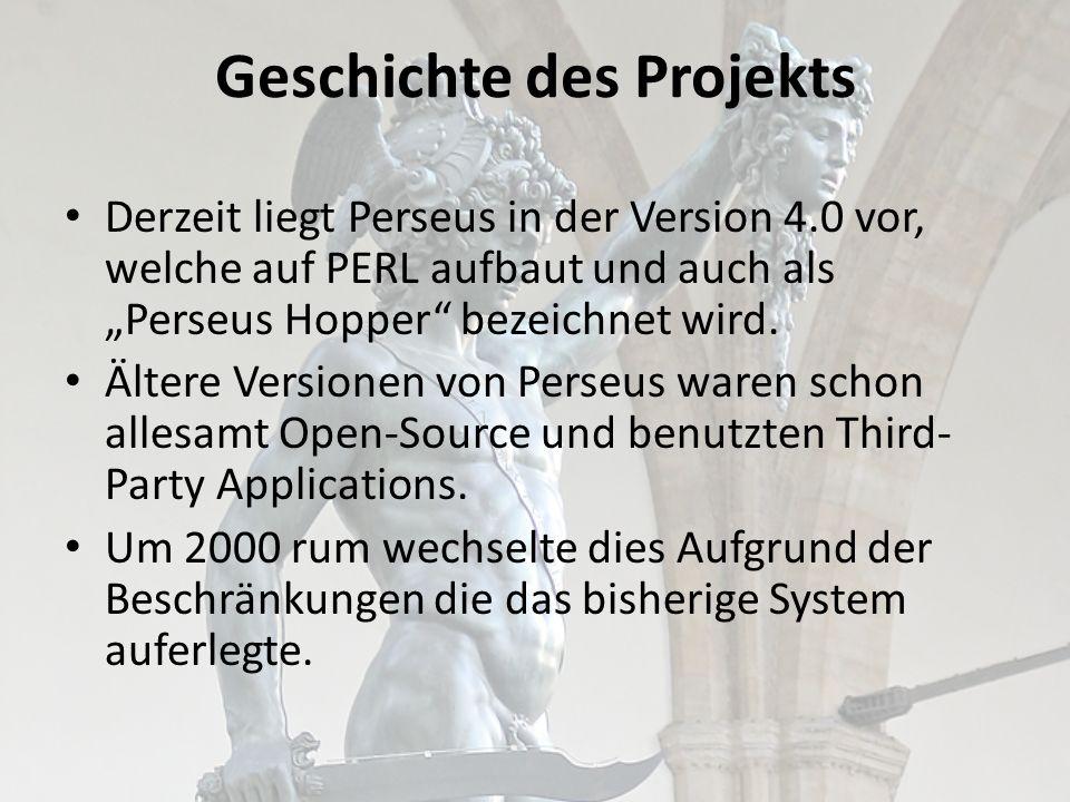 Geschichte des Projekts Derzeit liegt Perseus in der Version 4.0 vor, welche auf PERL aufbaut und auch als Perseus Hopper bezeichnet wird.