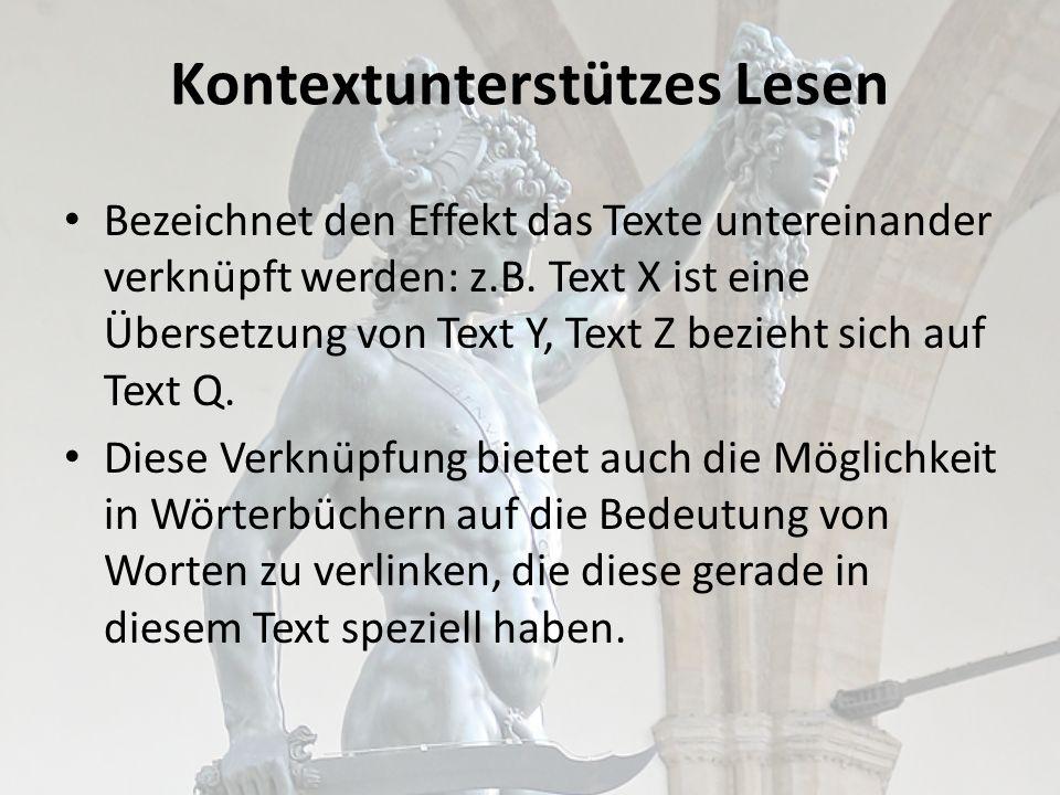 Kontextunterstützes Lesen Bezeichnet den Effekt das Texte untereinander verknüpft werden: z.B.