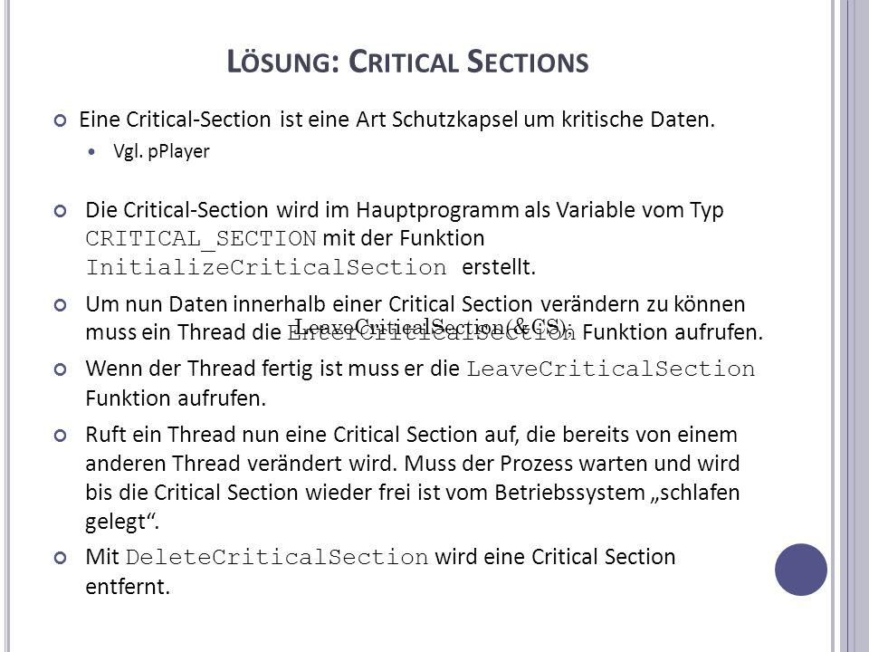 L ÖSUNG : C RITICAL S ECTIONS Eine Critical-Section ist eine Art Schutzkapsel um kritische Daten.