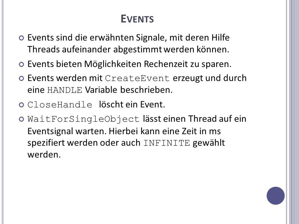 E VENTS Events sind die erwähnten Signale, mit deren Hilfe Threads aufeinander abgestimmt werden können.