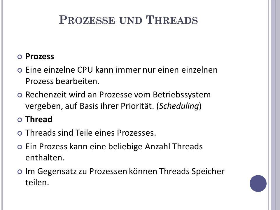P ROZESSE UND T HREADS Prozess Eine einzelne CPU kann immer nur einen einzelnen Prozess bearbeiten.