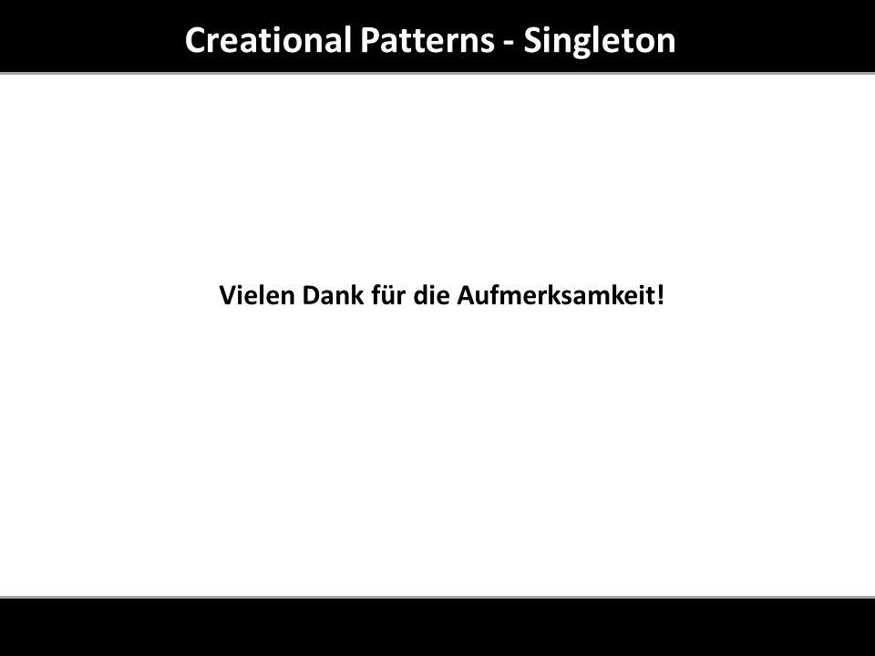 Creational Patterns - Singleton Vielen Dank für die Aufmerksamkeit!