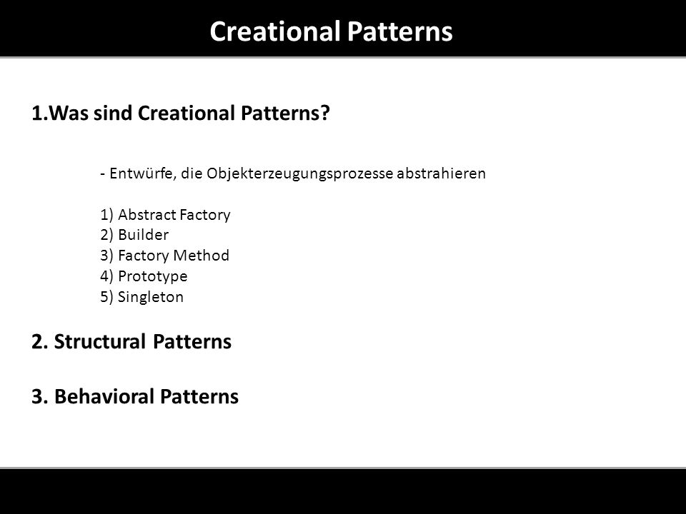 1.Was sind Creational Patterns? - Entwürfe, die Objekterzeugungsprozesse abstrahieren 1) Abstract Factory 2) Builder 3) Factory Method 4) Prototype 5)