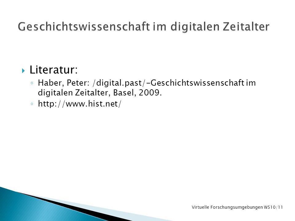 Literatur: Haber, Peter: /digital.past/-Geschichtswissenschaft im digitalen Zeitalter, Basel, 2009. http://www.hist.net/ Virtuelle Forschungsumgebunge