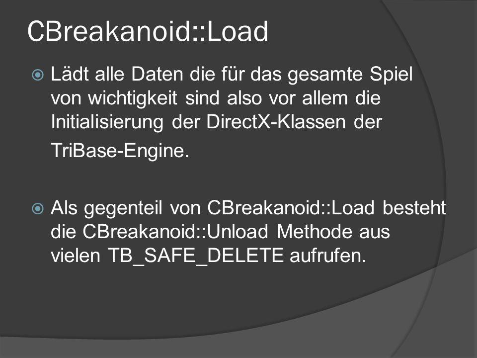 CBreakanoid::Load Lädt alle Daten die für das gesamte Spiel von wichtigkeit sind also vor allem die Initialisierung der DirectX-Klassen der TriBase-En