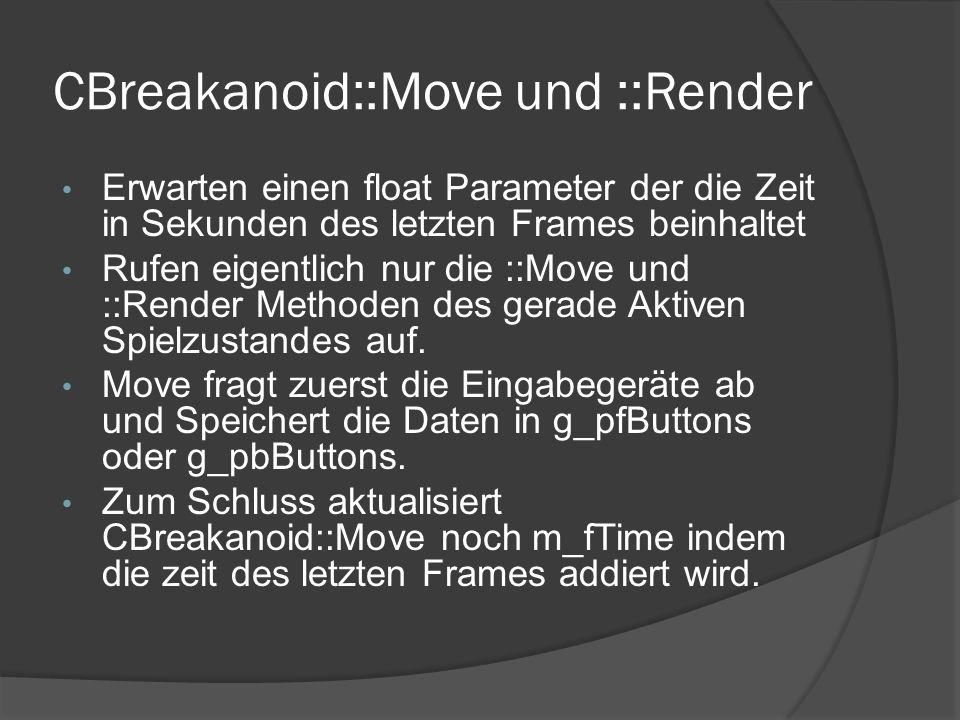CBreakanoid::Move und ::Render Erwarten einen float Parameter der die Zeit in Sekunden des letzten Frames beinhaltet Rufen eigentlich nur die ::Move u