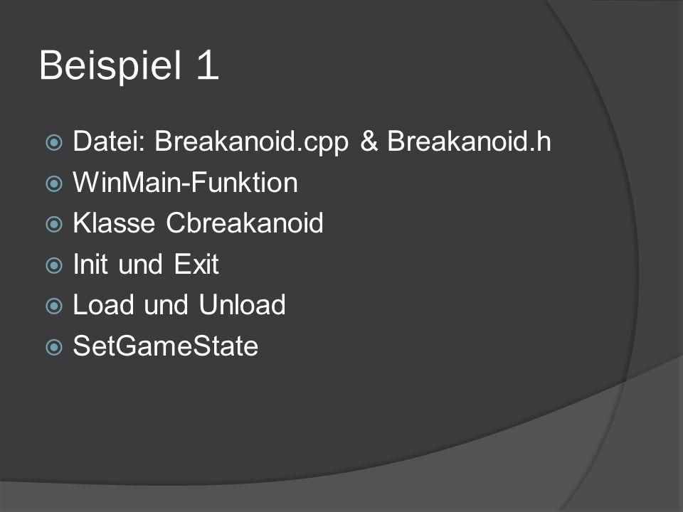 Beispiel 1 Datei: Breakanoid.cpp & Breakanoid.h WinMain-Funktion Klasse Cbreakanoid Init und Exit Load und Unload SetGameState