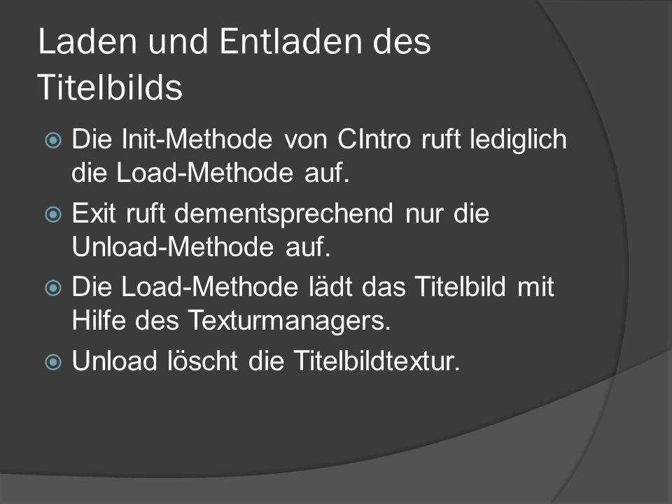 Laden und Entladen des Titelbilds Die Init-Methode von CIntro ruft lediglich die Load-Methode auf. Exit ruft dementsprechend nur die Unload-Methode au