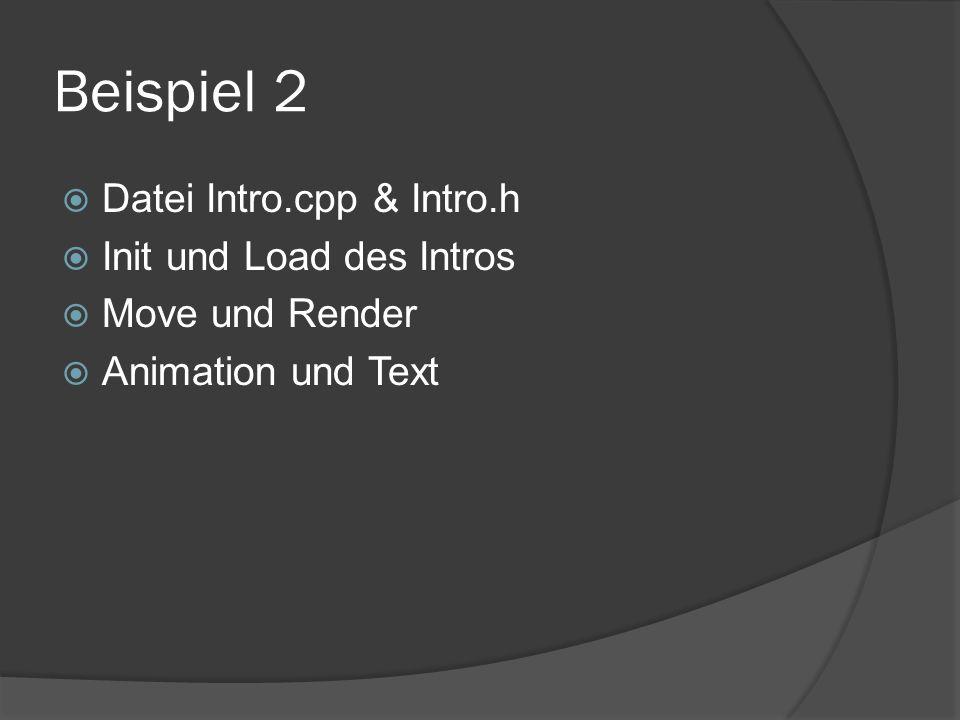 Beispiel 2 Datei Intro.cpp & Intro.h Init und Load des Intros Move und Render Animation und Text