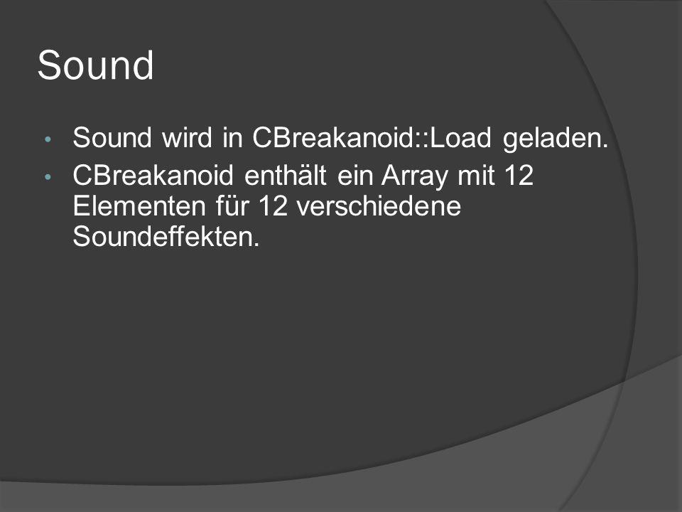 Sound Sound wird in CBreakanoid::Load geladen. CBreakanoid enthält ein Array mit 12 Elementen für 12 verschiedene Soundeffekten.