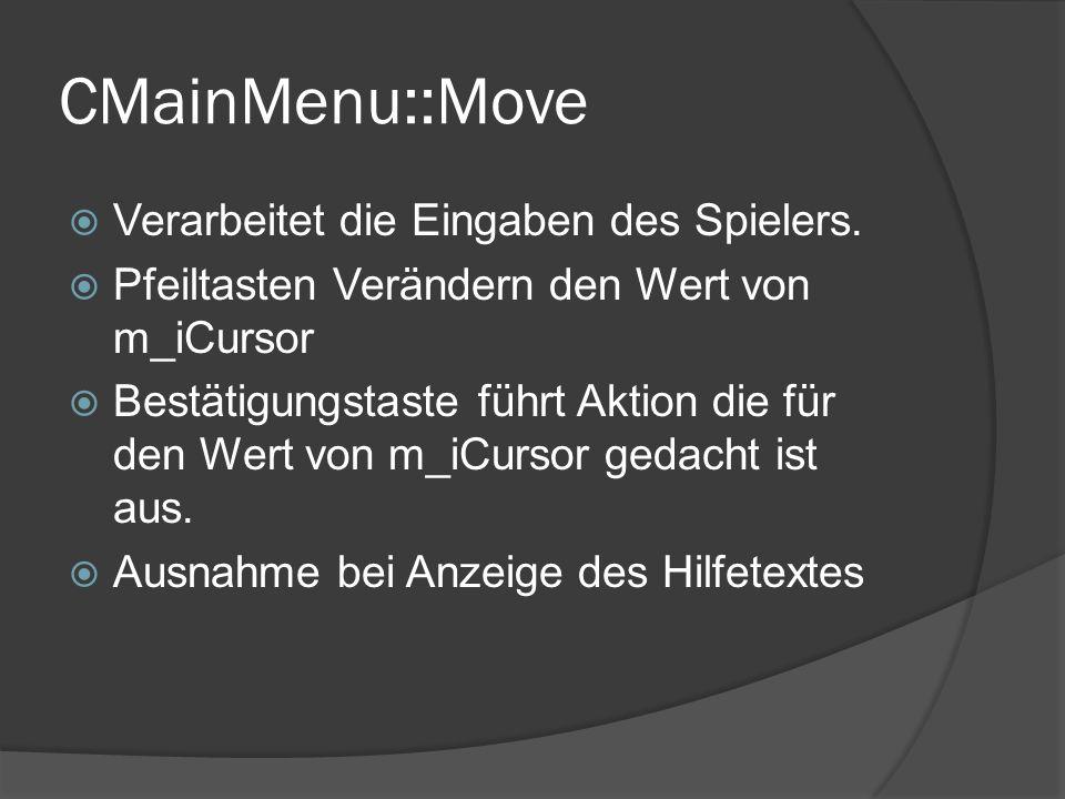 CMainMenu::Move Verarbeitet die Eingaben des Spielers. Pfeiltasten Verändern den Wert von m_iCursor Bestätigungstaste führt Aktion die für den Wert vo