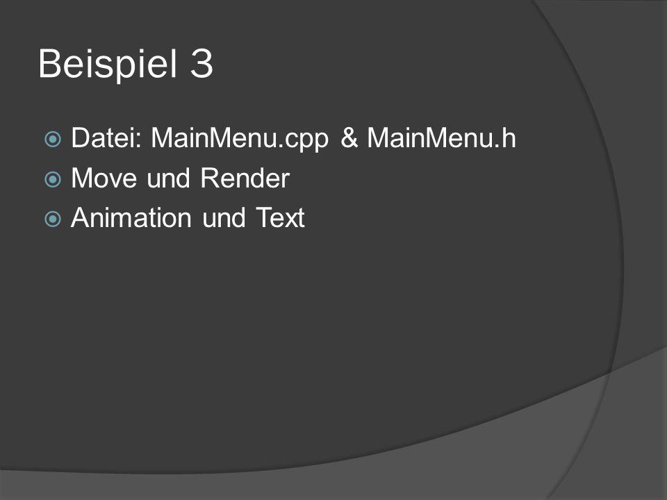 Beispiel 3 Datei: MainMenu.cpp & MainMenu.h Move und Render Animation und Text