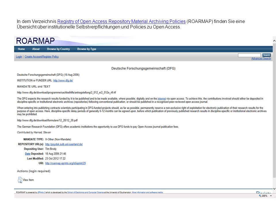 In dem Verzeichnis Registry of Open Access Repository Material Archiving Policies (ROARMAP) finden Sie eine Übersicht über institutionelle Selbstverpflichtungen und Policies zu Open Access.Registry of Open Access Repository Material Archiving Policies