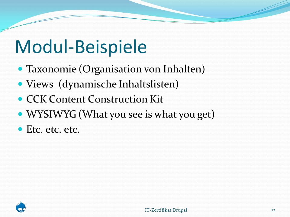 Modul-Beispiele Taxonomie (Organisation von Inhalten) Views (dynamische Inhaltslisten) CCK Content Construction Kit WYSIWYG (What you see is what you get) Etc.
