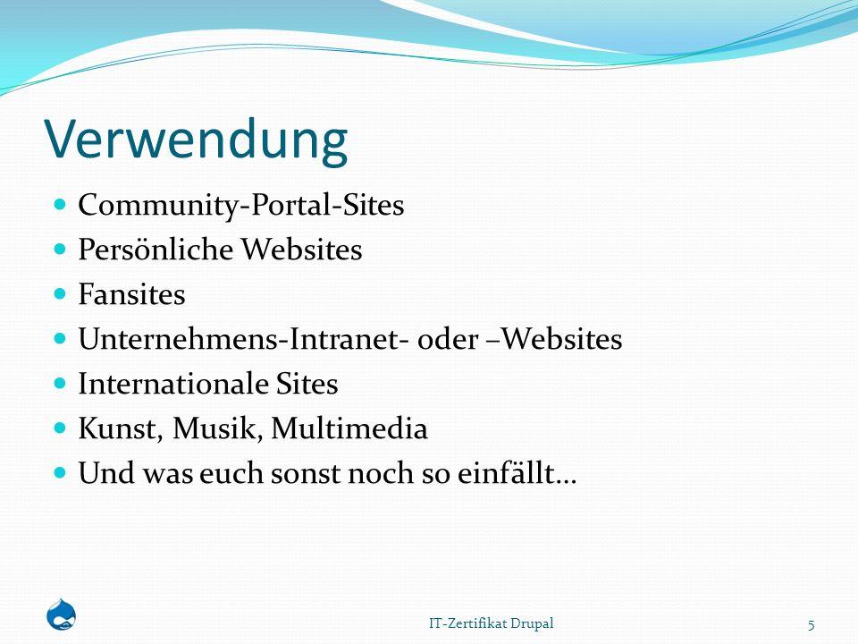 Verwendung Community-Portal-Sites Persönliche Websites Fansites Unternehmens-Intranet- oder –Websites Internationale Sites Kunst, Musik, Multimedia Und was euch sonst noch so einfällt… 5 IT-Zertifikat Drupal