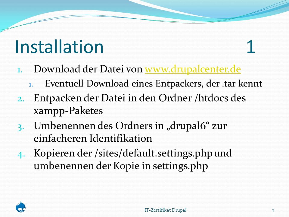 Installation 1 1. Download der Datei von www.drupalcenter.dewww.drupalcenter.de 1. Eventuell Download eines Entpackers, der.tar kennt 2. Entpacken der