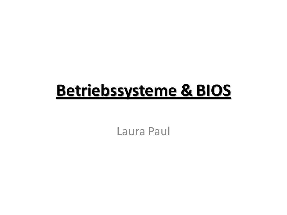 Betriebssysteme & BIOS Laura Paul