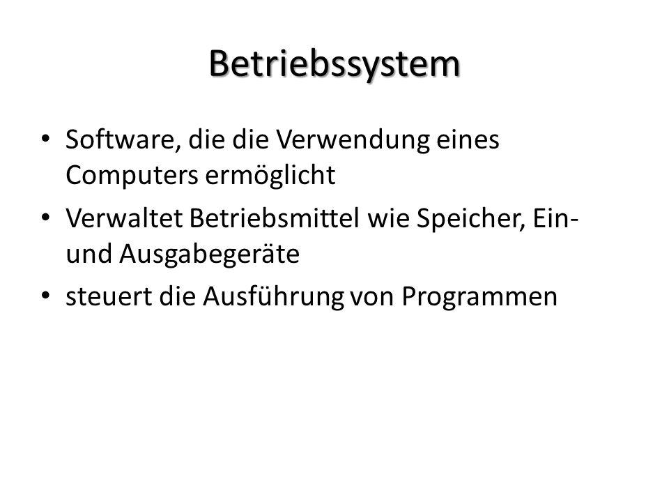 Betriebssystem Software, die die Verwendung eines Computers ermöglicht Verwaltet Betriebsmittel wie Speicher, Ein- und Ausgabegeräte steuert die Ausführung von Programmen