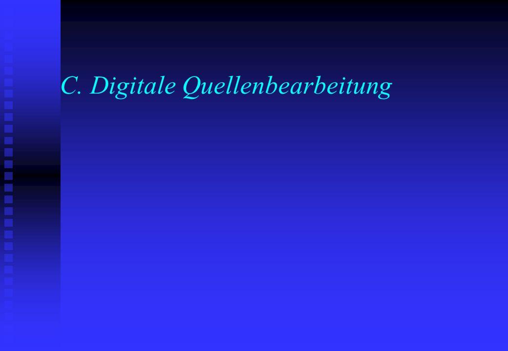 C. Digitale Quellenbearbeitung