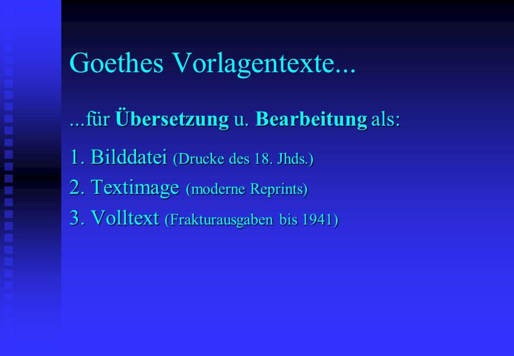 Goethes Vorlagentexte......für Übersetzung u. Bearbeitung als: 1. Bilddatei (Drucke des 18. Jhds.) 2. Textimage (moderne Reprints) 3. Volltext (Fraktu