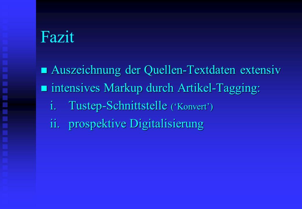 Fazit n Auszeichnung der Quellen-Textdaten extensiv n intensives Markup durch Artikel-Tagging: i.Tustep-Schnittstelle (Konvert) i.Tustep-Schnittstelle