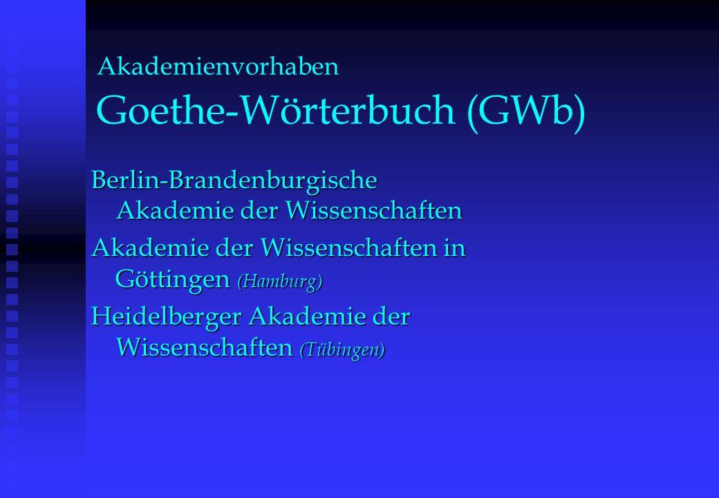 Akademienvorhaben Goethe-Wörterbuch (GWb) Berlin-Brandenburgische Akademie der Wissenschaften Akademie der Wissenschaften in Göttingen (Hamburg) Heide