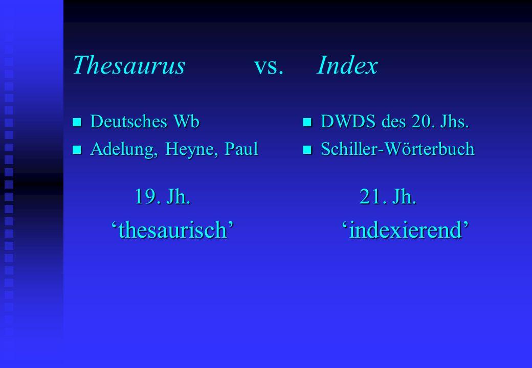 Thesaurus vs. Index n Deutsches Wb n Adelung, Heyne, Paul 19. Jh. 19. Jh. thesaurisch thesaurisch n DWDS des 20. Jhs. n Schiller-Wörterbuch 21. Jh. in