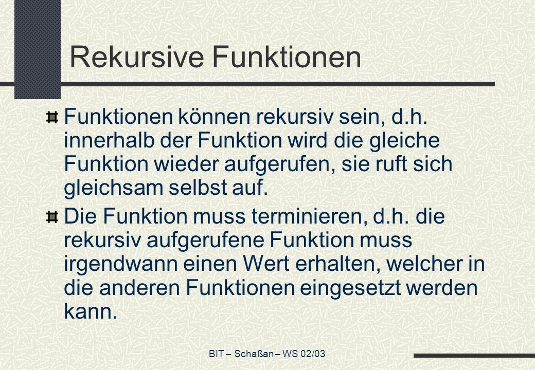 BIT – Schaßan – WS 02/03 Rekursive Funktionen Funktionen können rekursiv sein, d.h.