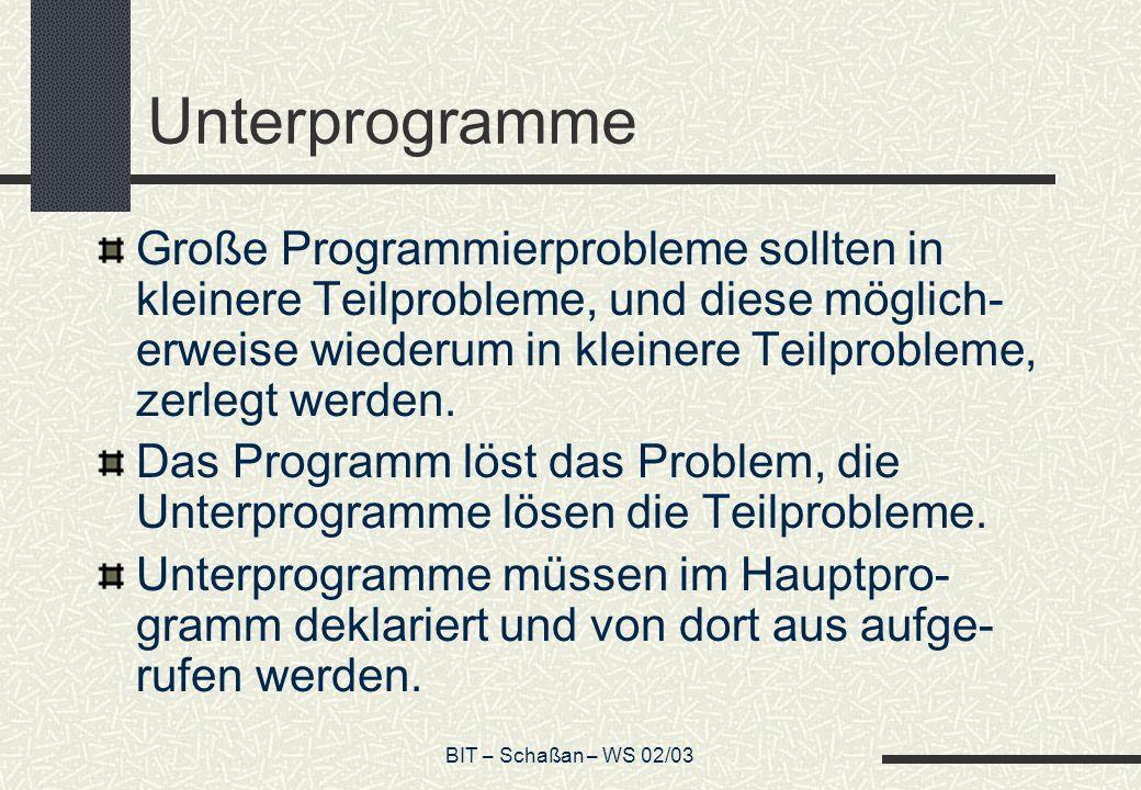 BIT – Schaßan – WS 02/03 Beispiel Unterprogramm PROCEDURE Sterne( k : Integer) ; VAR i := Integer ; BEGIN FOR i := 1 TO k DO write( x ) END ;