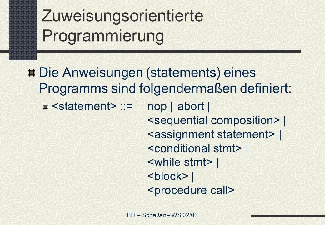 BIT – Schaßan – WS 02/03 Zuweisungsorientierte Programmierung Die Anweisungen (statements) eines Programms sind folgendermaßen definiert: ::=nop |abort | | | | | |