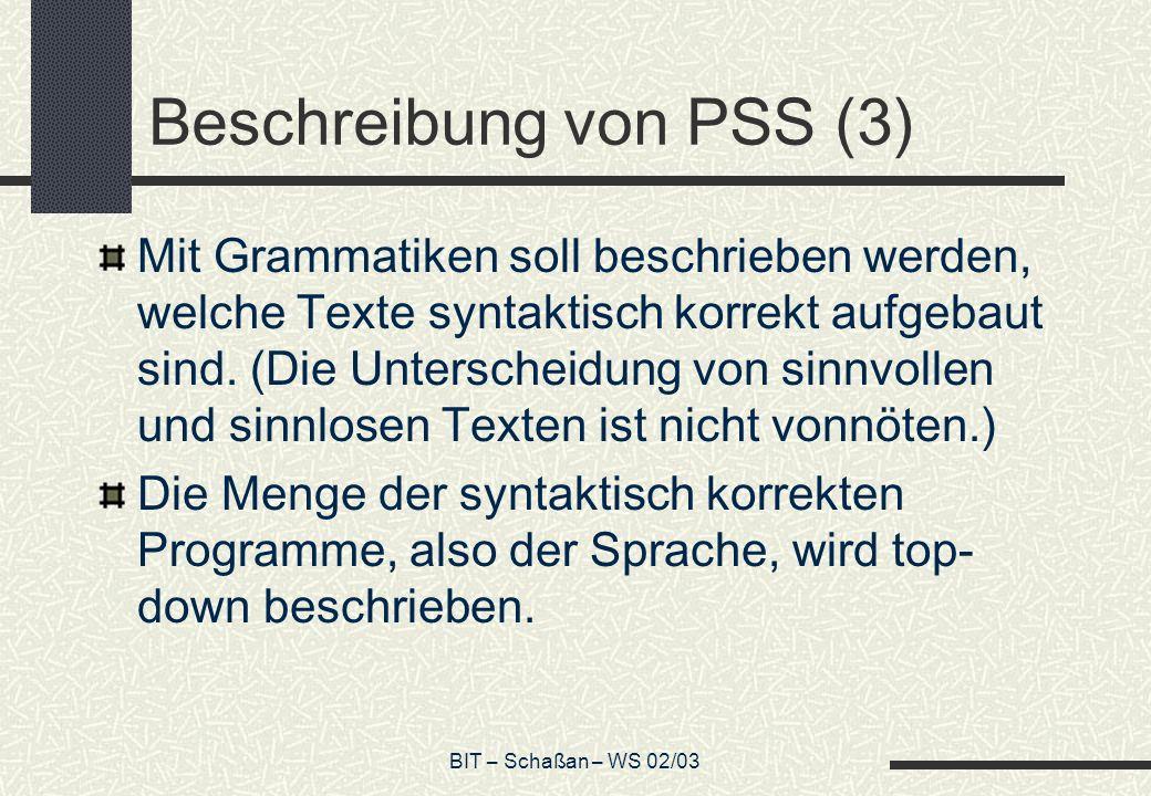 BIT – Schaßan – WS 02/03 Beschreibung von PSS (3) Mit Grammatiken soll beschrieben werden, welche Texte syntaktisch korrekt aufgebaut sind.