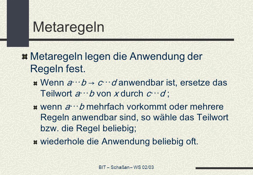 BIT – Schaßan – WS 02/03 Metaregeln Metaregeln legen die Anwendung der Regeln fest. Wenn ab cd anwendbar ist, ersetze das Teilwort ab von x durch cd ;