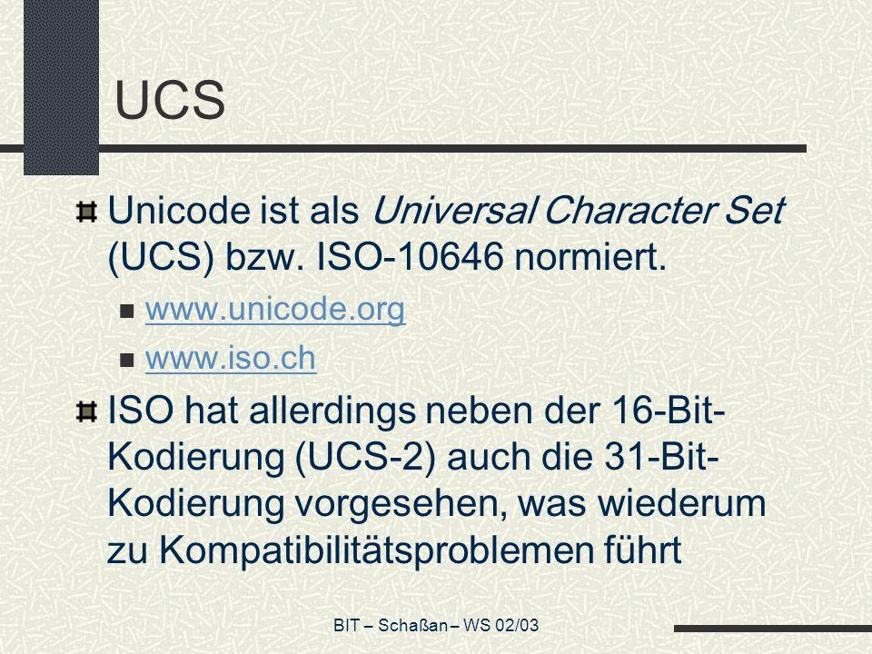 BIT – Schaßan – WS 02/03 UCS Unicode ist als Universal Character Set (UCS) bzw.