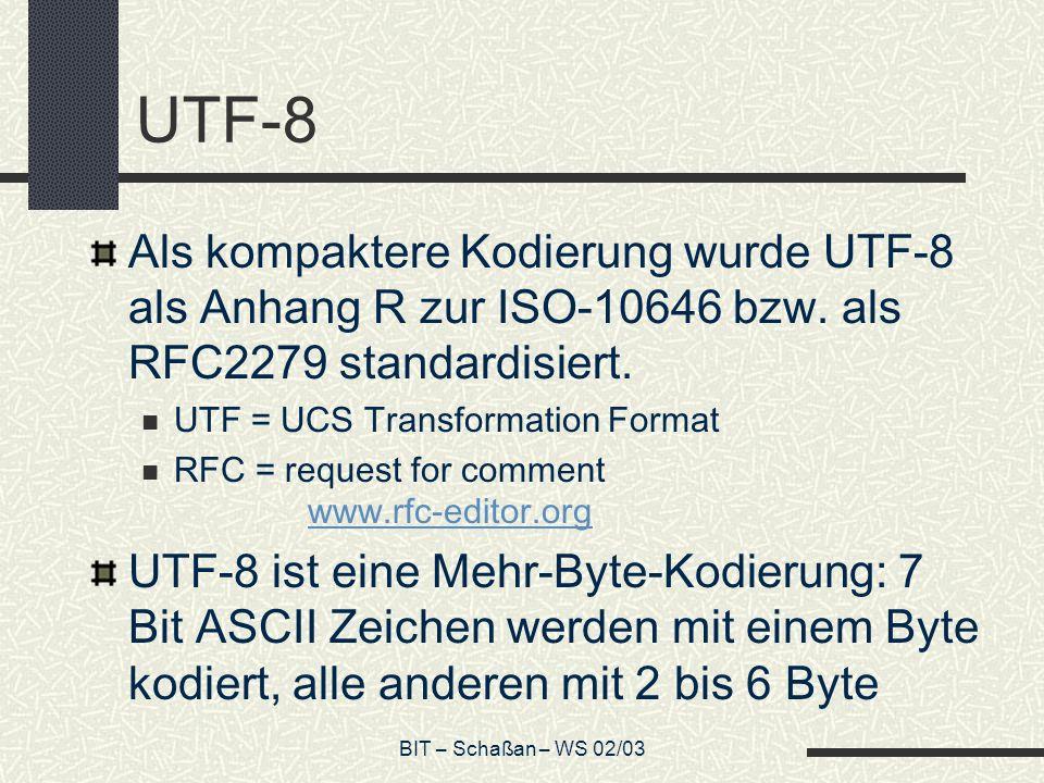 BIT – Schaßan – WS 02/03 UTF-8 Als kompaktere Kodierung wurde UTF-8 als Anhang R zur ISO-10646 bzw.