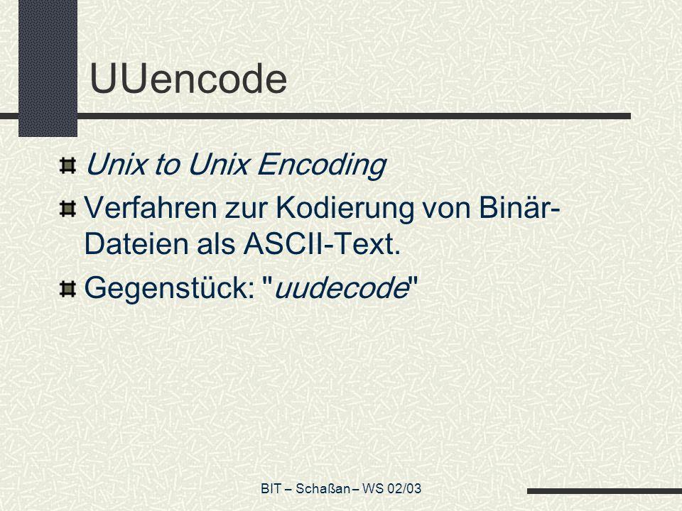 BIT – Schaßan – WS 02/03 UUencode Unix to Unix Encoding Verfahren zur Kodierung von Binär- Dateien als ASCII-Text.