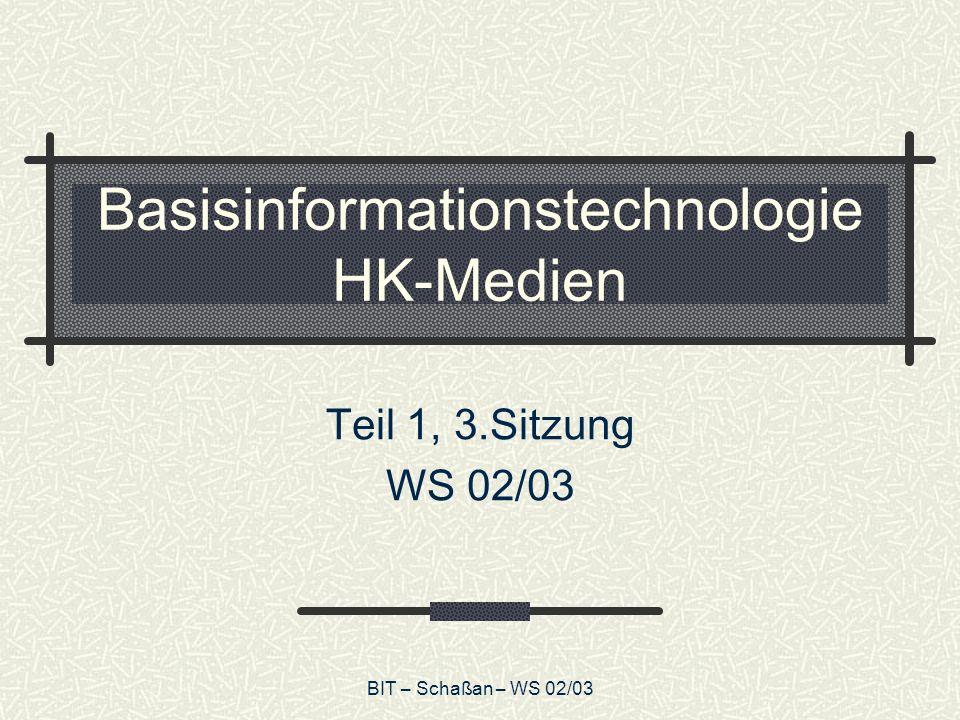 BIT – Schaßan – WS 02/03 Basisinformationstechnologie HK-Medien Teil 1, 3.Sitzung WS 02/03