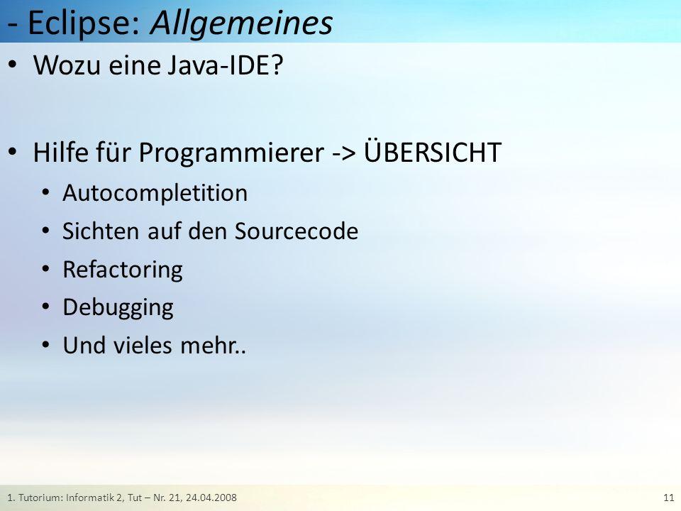 - Eclipse: Allgemeines Wozu eine Java-IDE? Hilfe für Programmierer -> ÜBERSICHT Autocompletition Sichten auf den Sourcecode Refactoring Debugging Und