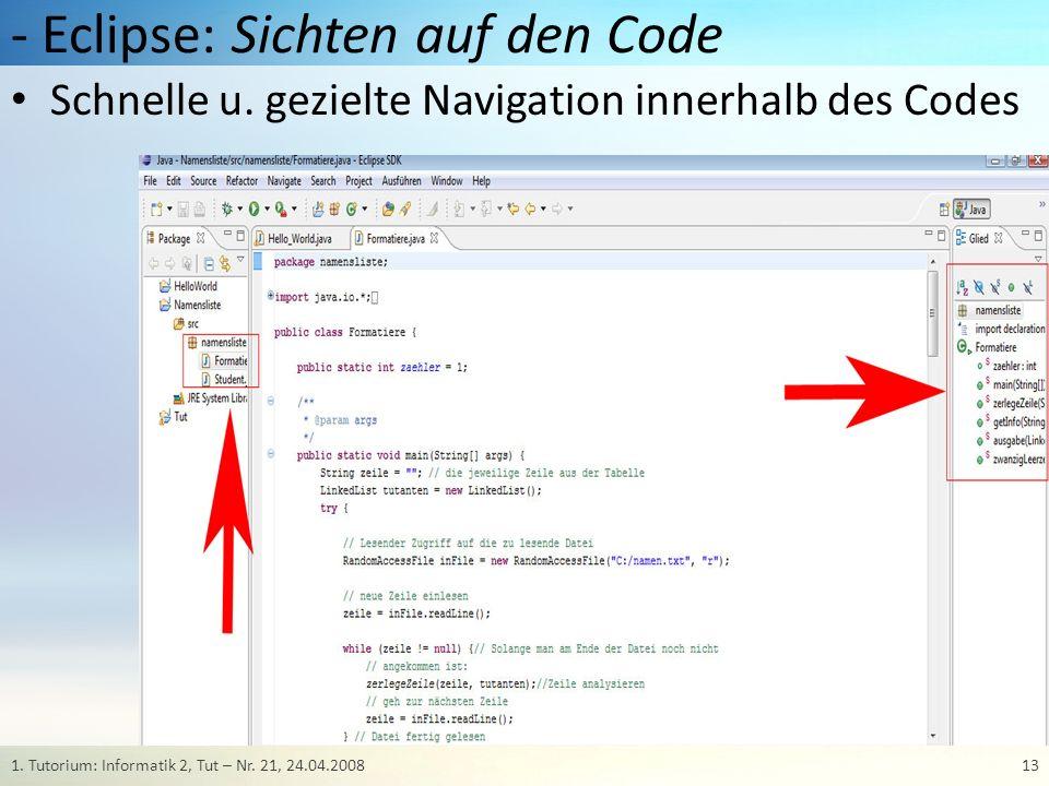 - Eclipse: Sichten auf den Code 131. Tutorium: Informatik 2, Tut – Nr. 21, 24.04.2008 Schnelle u. gezielte Navigation innerhalb des Codes