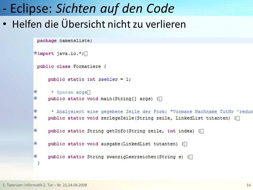 - Eclipse: Sichten auf den Code Helfen die Übersicht nicht zu verlieren 141. Tutorium: Informatik 2, Tut – Nr. 21,24.04.2008