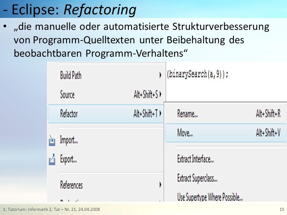 - Eclipse: Refactoring die manuelle oder automatisierte Strukturverbesserung von Programm-Quelltexten unter Beibehaltung des beobachtbaren Programm-Ve